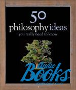 Ben Dupre - 50 philosophy ideas You really need to know ()