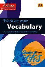 Work on Your Vocabulary B1 Intermediate (Collins Cobuild) ()