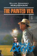 Уильям Сомерсет Моэм - The Painted Veil ()