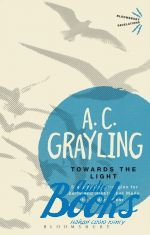 A. C. Grayling - Towards the Light ()