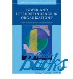 Power and Interdependence in Organizations ()
