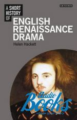 Хелен Хакетт - A Short history of English Renaissance drama (книга)