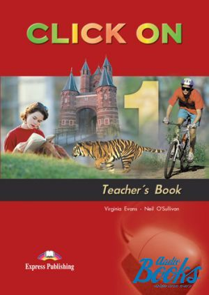 "книга ""Click On 1 Teachers Book"" - Virginia Evans, Neil O"
