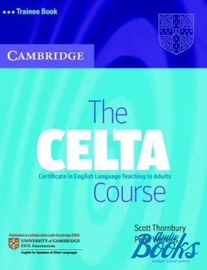 "книга ""The CELTA Course Trainee Book"" - Scott Thornbury, Peter Watkins"