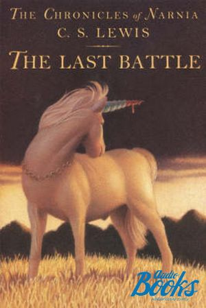 "книга ""The Chronicles of Narnia, Book The Last Battle"" - Carroll Lewis"