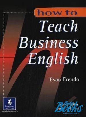 "книга ""How To Teach Business English Methodology"" - Evan Frendo"