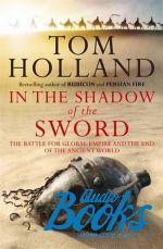 "книга ""The Shadow of the Sword: Global Empire and the Rise of a New Religion"" - Том Холанд"