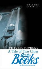 Чарльз Джон Хаффем Диккенс - A Tale of Two Cities (книга)