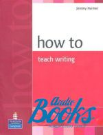 "книга ""How To Teach Writing Methodology"" - Jeremy Harmer"
