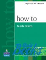 "книга ""How to Teach Exams Methodology"" - Sally Burgess"