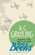 A. C. Grayling - Among the Dead Cities (книга)
