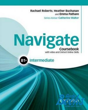 "Book + cd ""Navigate Intermediate B1+ Coursebook with DVD-ROM and OOSP"" - Catherine Walter, Emma Pathare, Heather Buchanan"