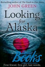 Джон Грин - Looking for Alaska (книга)
